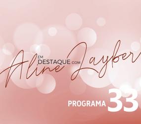 Em Destaque com Aline Layber – Programa 33