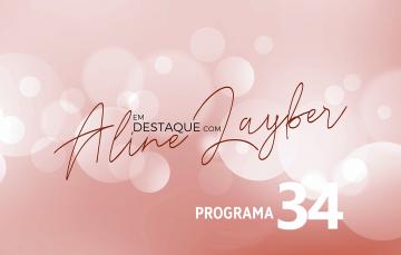Em Destaque com Aline Layber – Programa 34