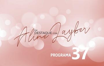Em Destaque com Aline Layber – Programa 37