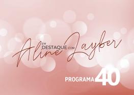 Em Destaque com Aline Layber – Programa 40