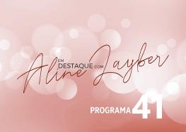 Em Destaque com Aline Layber – Programa 41
