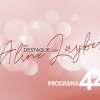 Em Destaque com Aline Layber - Programa 44