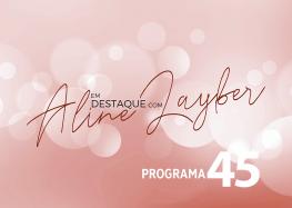 Em Destaque com Aline Layber – programa 45