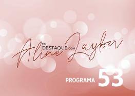 Em Destaque com Aline Layber – Programa 53