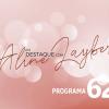 Em Destaque com Aline Layber - programa 62