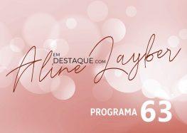 Em Destaque com Aline Layber – Programa 63
