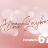 Em Destaque com Aline Layber - Programa 67